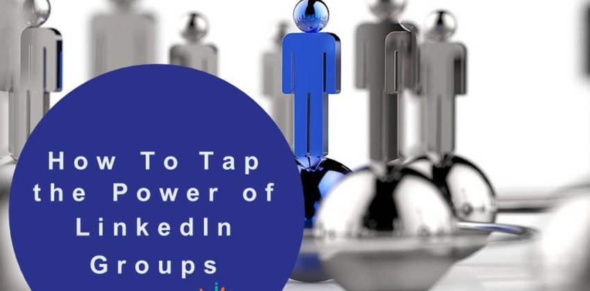 How to Tap the Power of LinkedIn Groups