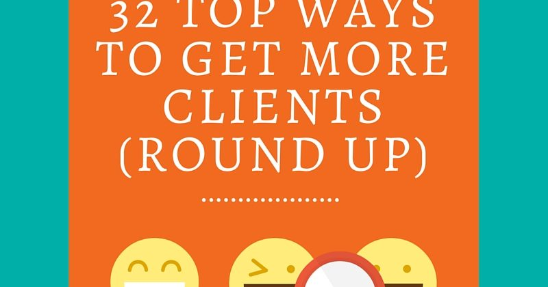32 Top Ways to Get More Clients (Round Up)