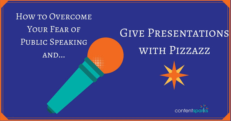 How to Overcome Your Fear of Public Speaking & Give Presentations with Pizzazz