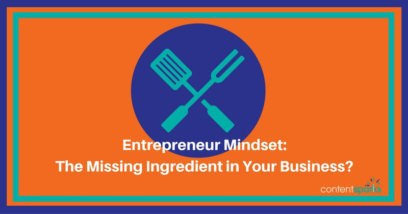 The Entrepreneur Mindset: Is it the missing ingredient in your business?