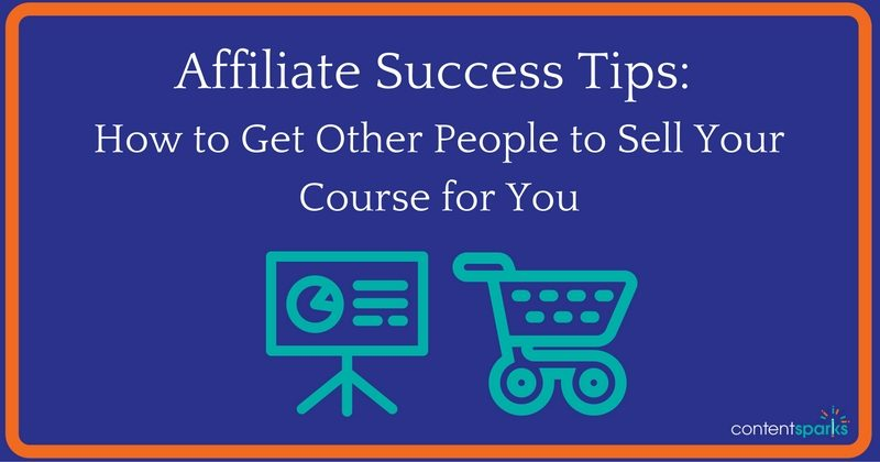 Affiliate Success Tips: How to Get Other People to Sell Your Course for You