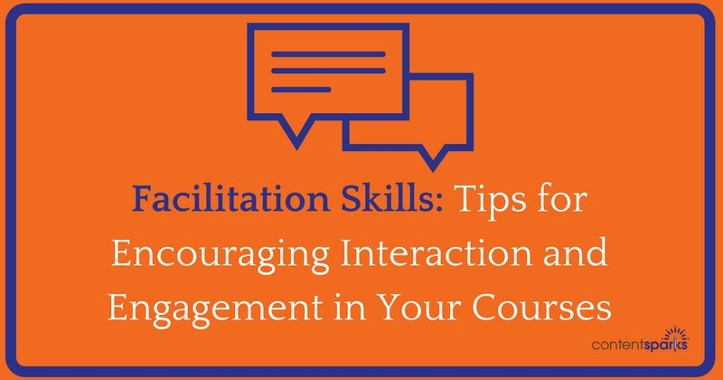 Facilitation Skills: Tips for Encouraging Interaction and Engagement in Your Courses