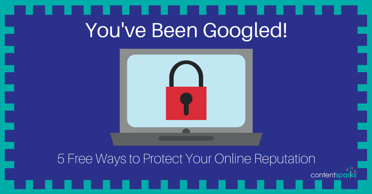 You've Been Googled! 5 Free Ways to Protect Your Online Reputation