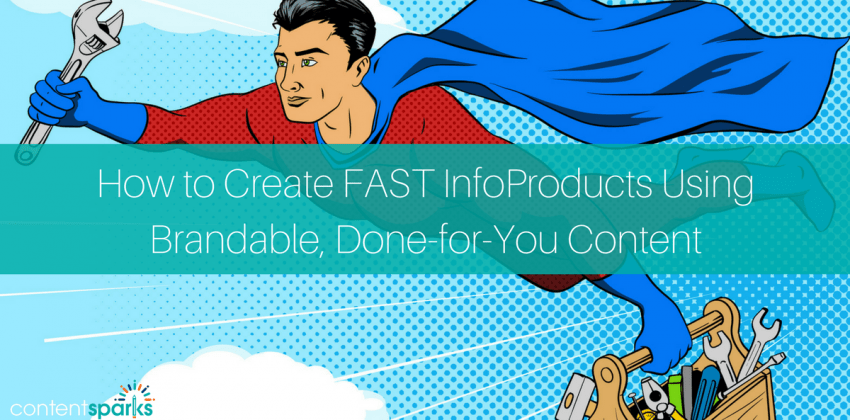 How to Create FAST InfoProducts Using Brandable, Done-for-You Content