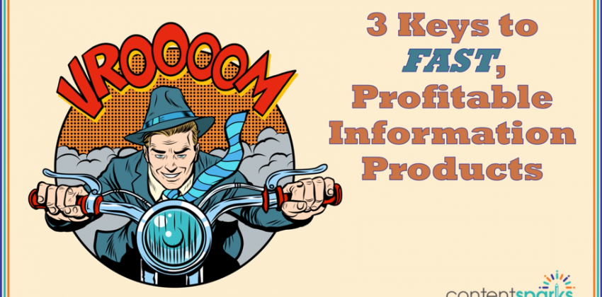3 Keys to Fast, Profitable Information Products