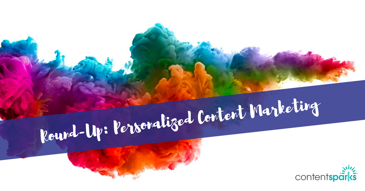 Round-Up: Personalized Content Marketing