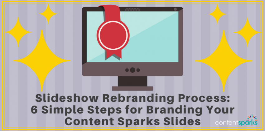 Slideshow Rebranding Process: 6 Simple Steps for Branding Your Content Sparks Slides