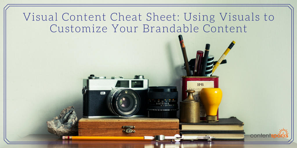 Visual Content Cheat Sheet: Using Visuals to Customize Your Brandable Content