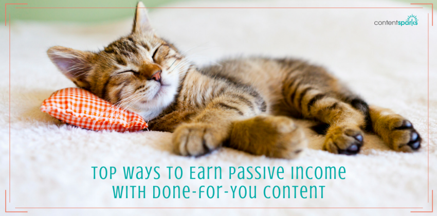 4 Top Ways to Earn Passive Income with Done-for-You Content