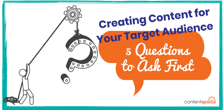 Creating Content for Your Target Audience – 5 Questions to Ask First