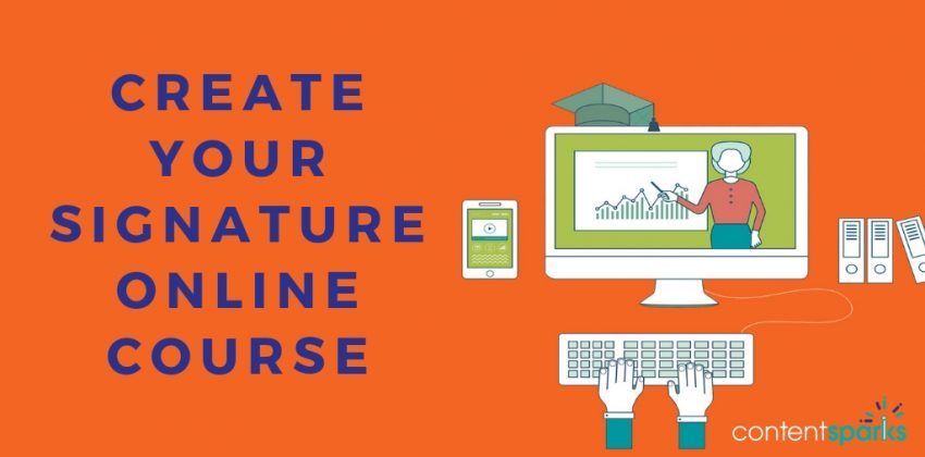 How to Create Your Spectacular, Signature Online Course [Steps & Checklist]