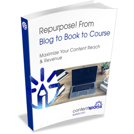 Content Sparks course - Repurpose! Blog to Book to Course